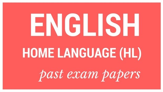 DOWNLOAD: Grade 12 English Home Language (HL) past exam papers and memorandums
