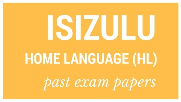DOWNLOAD: Grade 12 past IsiZulu Ulimi Lwasekhaya (HL) exam papers and memorandums