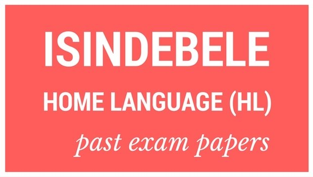 DOWNLOAD: Grade 12 IsiNdebele Ilimi Lekhaya past exam papers and memorandums
