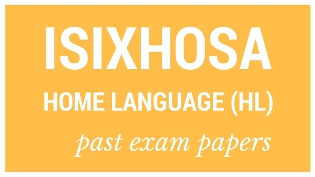 DOWNLOAD: Grade 12 IsiXhosa Ulwimi Lwasekhaya (HL) exam papers and memorandums