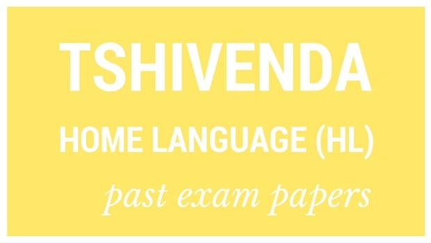 DOWNLOAD: Grade 12 past Tshivenda Luambo Lwa Hayani (HL) exam papers and memorandums