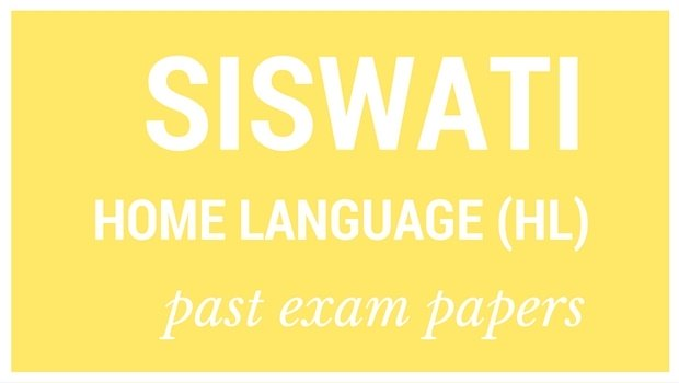 DOWNLOAD: Grade 12 past Siswati Home Language (HL) exam papers and memorandums