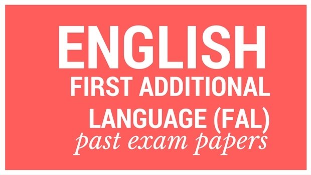 DOWNLOAD: Grade 12 English First Additional Language (FAL) past exam papers and memorandums
